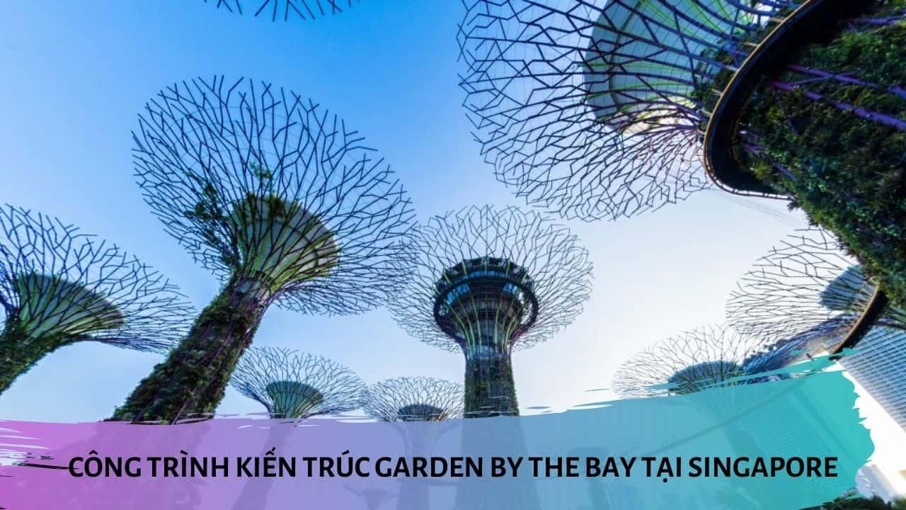 Công trình kiến trúc garden by the bay tại singapore