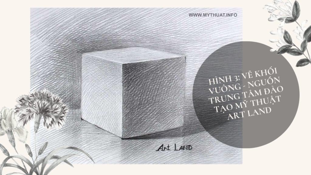 Hình 3: vẽ khối vuông - Nguồn Trung tâm đào tạo mỹ thuật Art Land