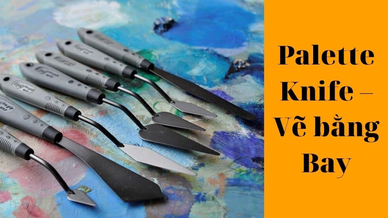Palette Knife – Vẽ bằng Bay