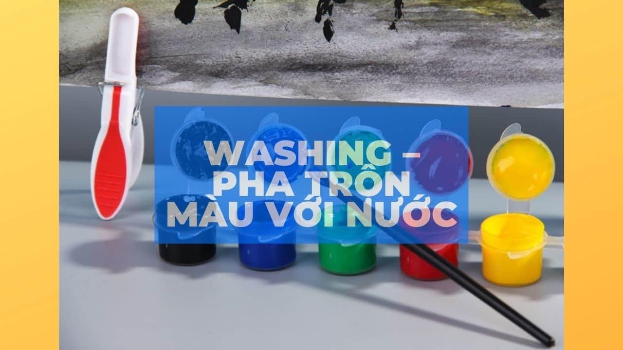Washing – Pha trộn màu với nước