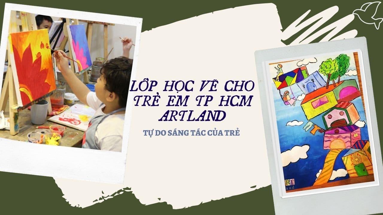 Lớp học vẽ cho trẻ em HCM Art Land