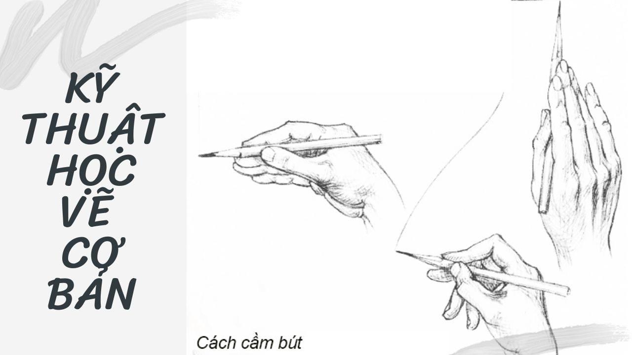 Kỹ thuật học vẽ cơ bản_ cách cầm bút vẽ (nguồn internet)