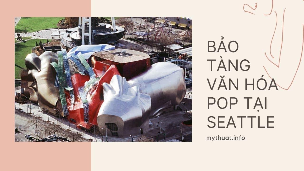 Bảo tàng Văn hóa Pop tại Seattle - Kiến Trúc Sư Nổi Tiếng Frank Gehry