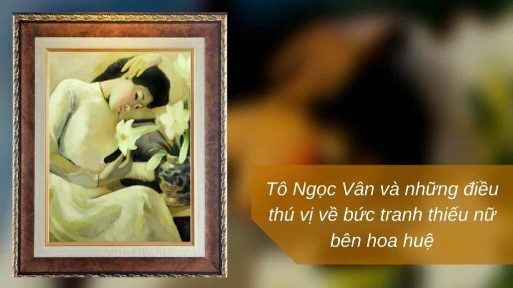 Tô Ngọc Vân và những điều thú vị về bức tranh thiếu nữ bên hoa huệ