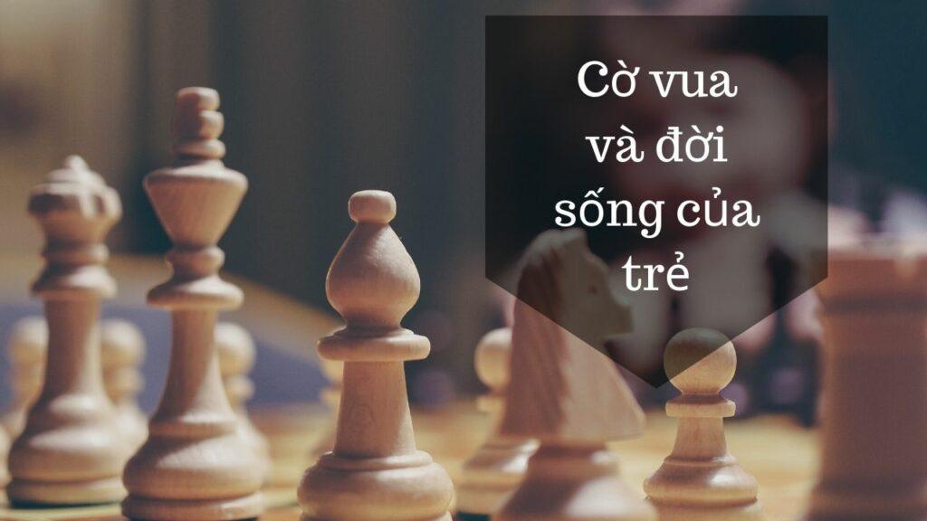 cờ vua giúp nâng cao đời sống của trẻ